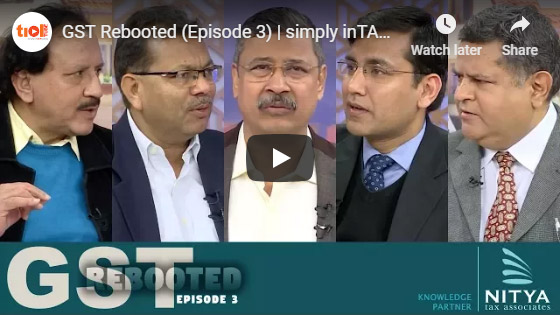 GST Rebooted (Episode 3) simply in TAXicating