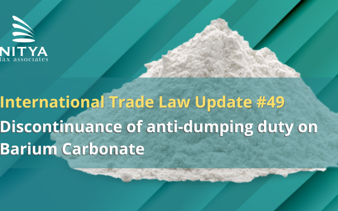 Discontinuance of anti-dumping duty on Barium Carbonate – International Trade Law Update #49