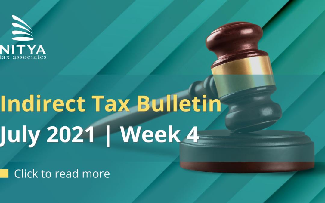 NITYA   Indirect Tax Bulletin   July 2021   Week 4