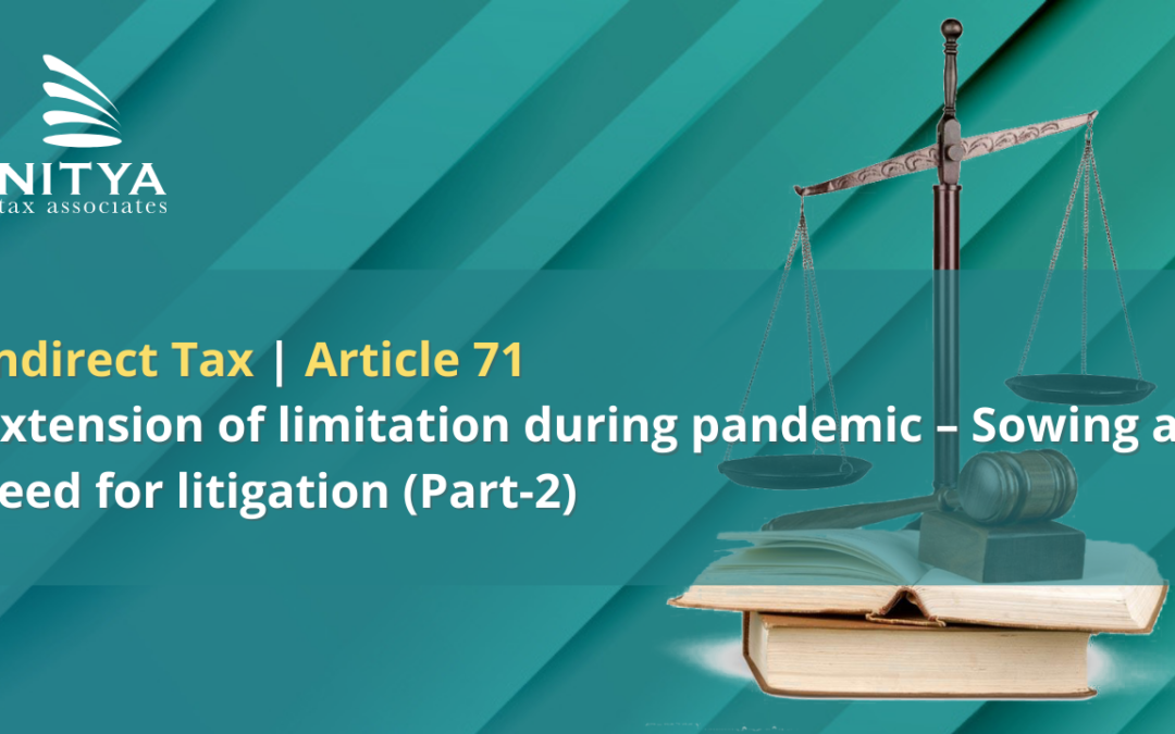 Extension of limitation during pandemic – Sowing a seed for litigation (Part-2)