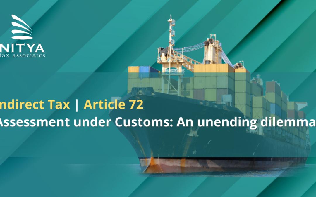 Assessment under Customs: An unending dilemma!