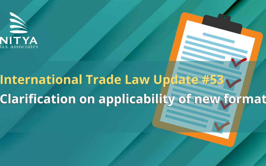 Clarification on applicability of new formats – International Trade Law Update #53