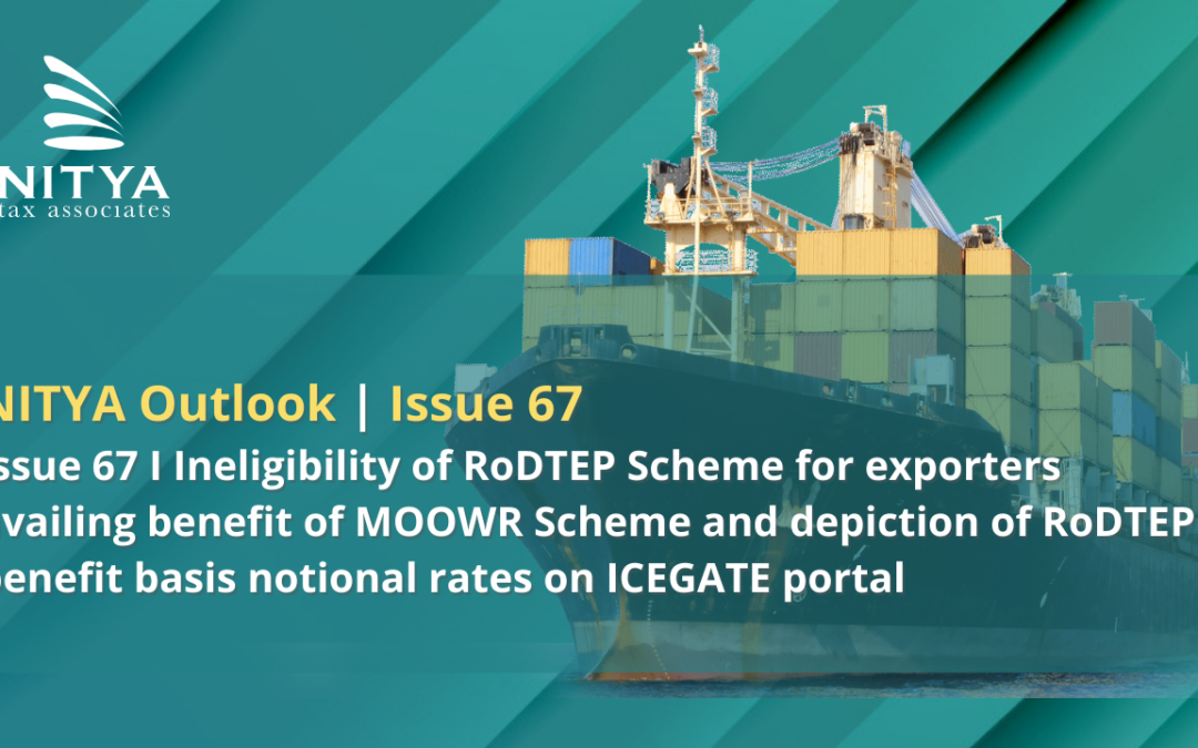 Ineligibility of RoDTEP Scheme for exporters availing benefit of MOOWR Scheme and depiction of RoDTEP benefit basis notional rates on ICEGATE portal