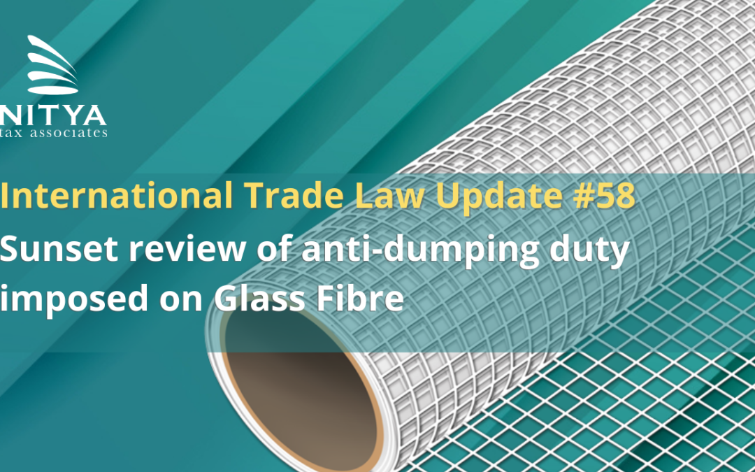 Sunset review of anti-dumping duty imposed on Glass Fibre – International Trade Law Update #58