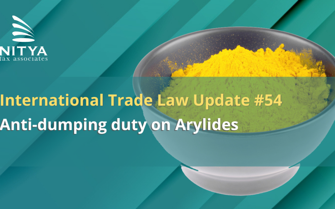 Anti-dumping duty on Arylides – International Trade Law Update #54