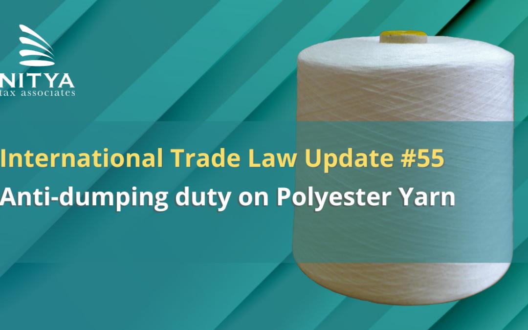 Anti-dumping duty on Polyester Yarn – International Trade Law Update #55