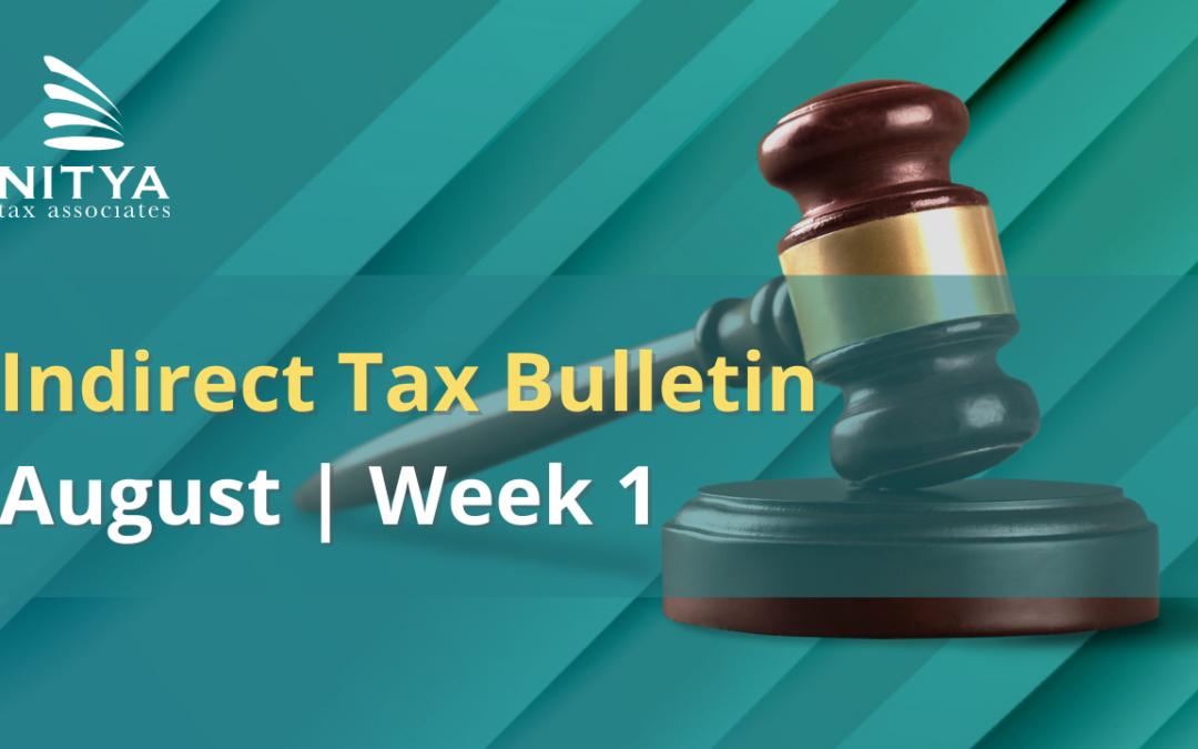 NITYA | Indirect Tax Bulletin | August 2021 | Week 1