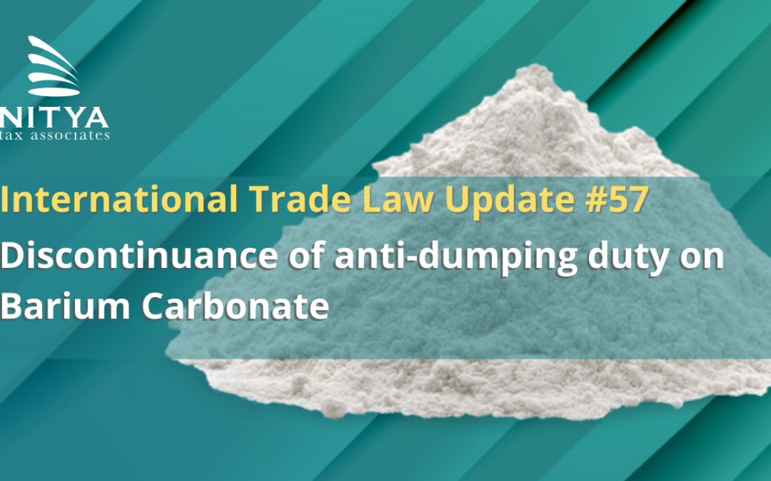 Discontinuance of anti-dumping duty on Barium Carbonate – International Trade Law Update #57