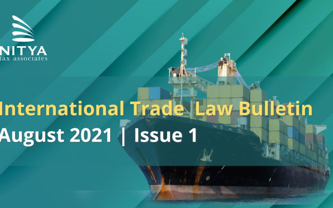 NITYA | International Trade Law Bulletin | August 2021 | Issue 1