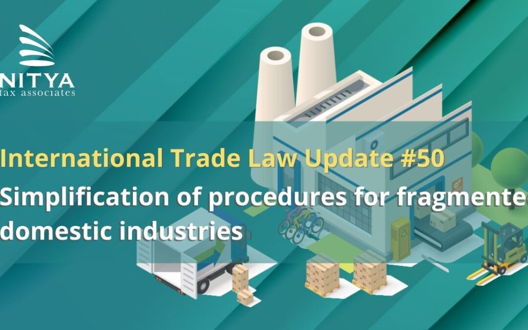 Simplification of procedures for fragmented domestic industries – International Trade Law Update #50