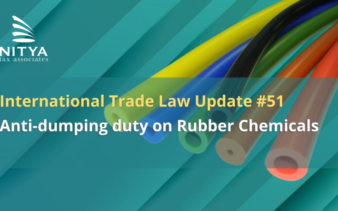 Anti-dumping duty on Rubber Chemicals – International Trade Law Update #51