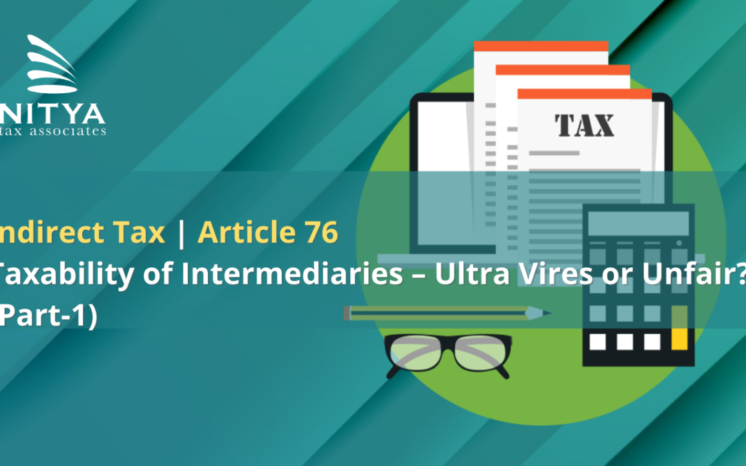 Taxability of Intermediaries – Ultra Vires or Unfair? (Part-1)