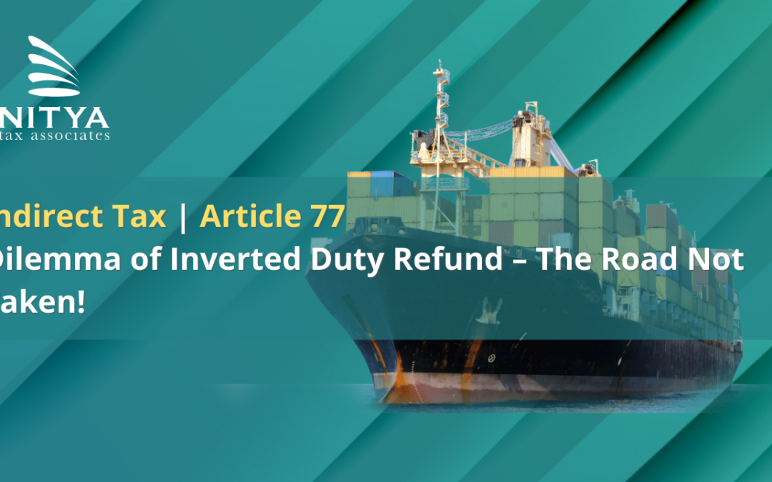 Dilemma of Inverted Duty Refund – The Road Not Taken!