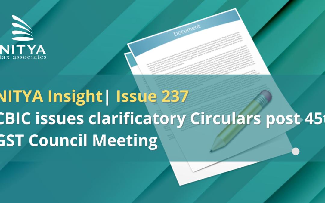 CBIC issues clarificatory Circulars post 45th GST Council Meeting