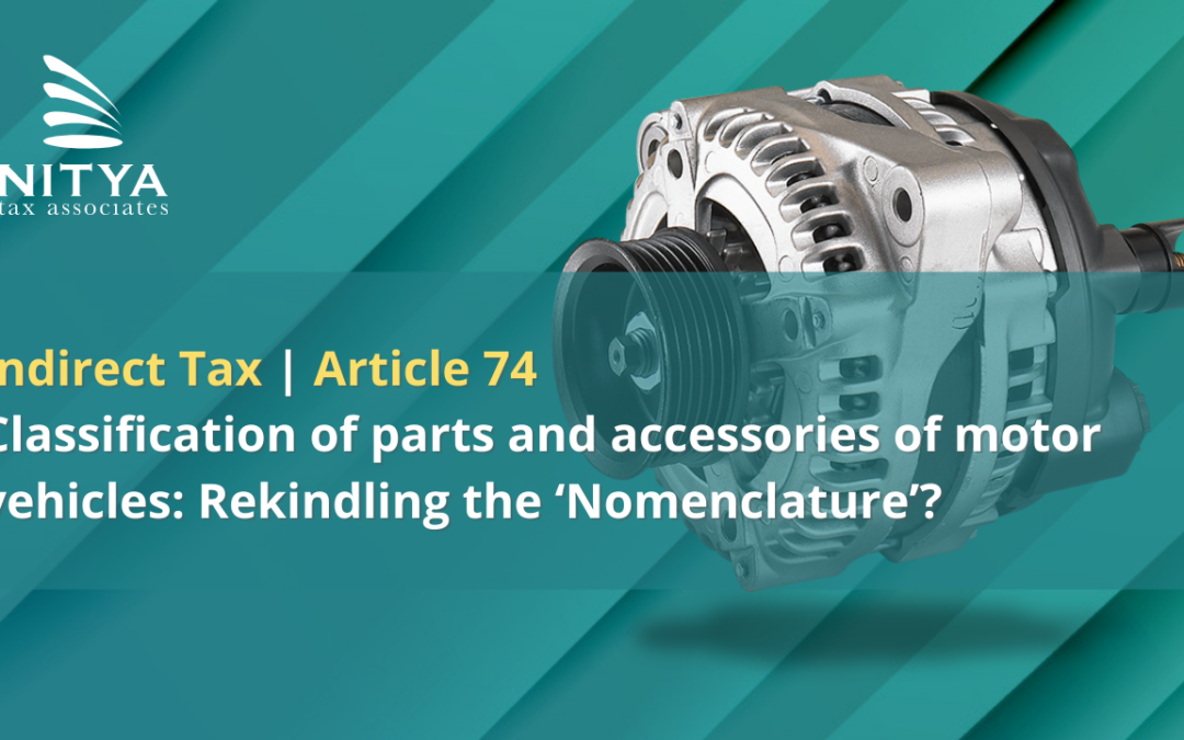 Classification of parts and accessories of motor vehicles: Rekindling the 'Nomenclature'?
