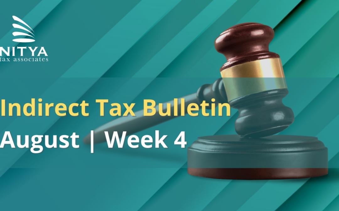 NITYA | Indirect Tax Bulletin | August 2021 | Week 4