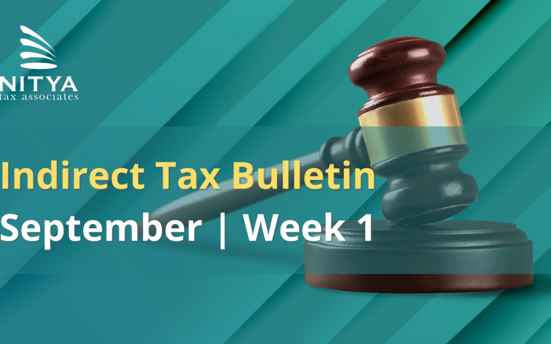 NITYA | Indirect Tax Bulletin | September 2021 | Week 1