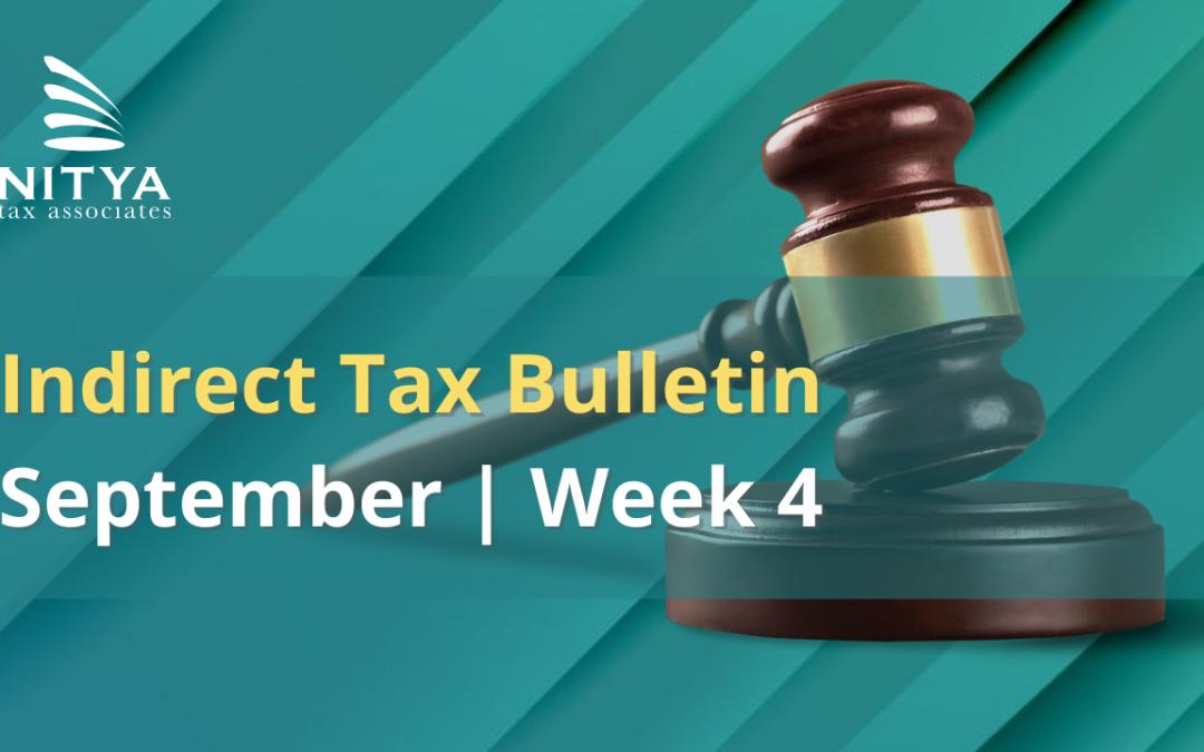 NITYA | Indirect Tax Bulletin | September 2021 | Week 4