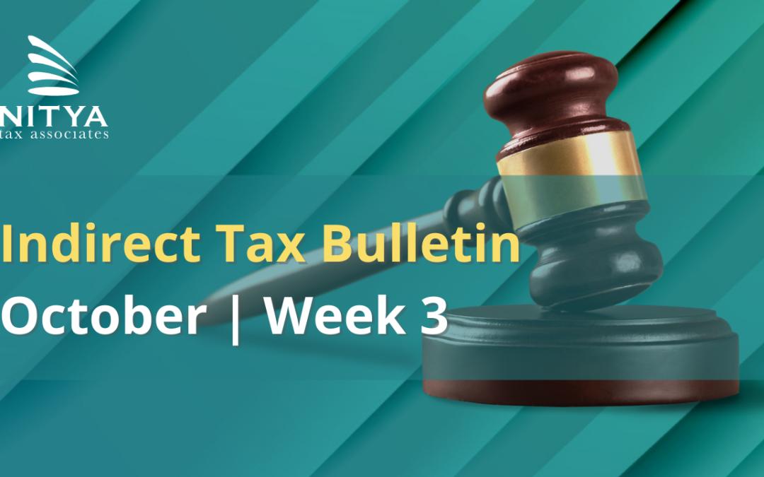 NITYA | Indirect Tax Bulletin | October 2021 | Week 3