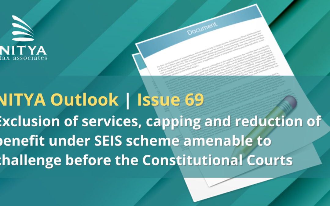 Exclusion of services, capping and reduction of benefit under SEIS scheme amenable to challenge before the Constitutional Courts